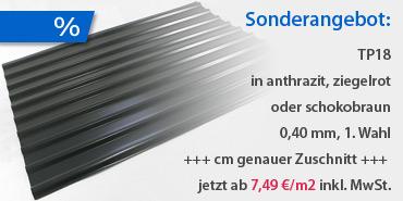 TP18 in anthrazit, ziegelrot oder schokobraun, 0,40 mm, 1. Wahl, cm genauer Zuschnitt, jetzt ab 7,49 €/m2 inkl. MwSt.