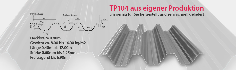 Trapezblech TP104 aus eigener Produktion cm genau für Sie hergestellt und sehr schnell geliefert.