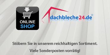 dachbleche24 Onlineshop, stöbern Sie in unserem reichhaltigen Sortiment, viele Sonderposten vorrätig