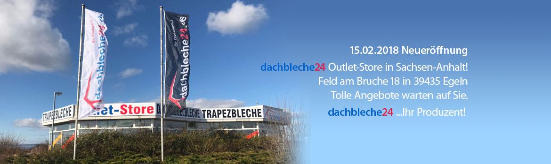 15.02.2018 Neueröffnung dachbleche24 Outlet-Store in Sachsen-Anhalt! Feld am Bruche 18 in 39435 Egeln Tolle Angebote warten auf Sie.