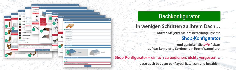 Nutzen Sie jetzt für Ihre Bestellung unseren Shop-Konfigurator und genießen Sie 5% Rabatt auf den Warenkorb.