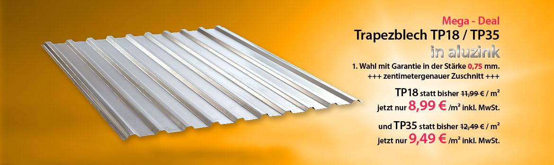 Mega - Deal! Aluzink 0,75 mm, TP18 nur 8,99 € /m² inkl. MwSt., TP35 nur 9,49 € /m² inkl. MwSt..