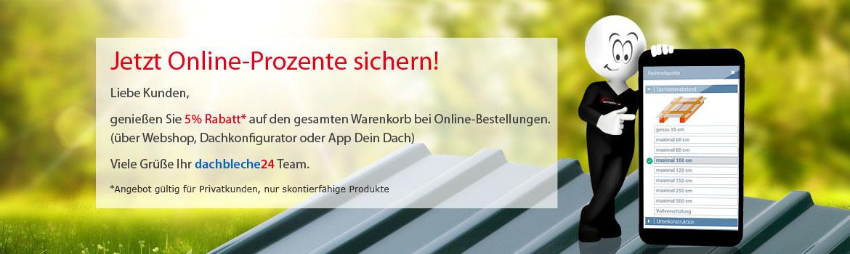 Nutzen Sie unseren Webshop, den Shop-Konfigurator oder App Dein Dach und genießen 5% Rabatt auf online-Bestellungen.