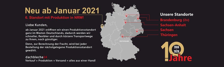 Ab Januar 2021 eröffnen wir einen Produktionsstandort ganz im Westen Deutschlands, dadurch werden wir schneller, flexibler und durch kürzere Transportwege zu Ihnen, noch günstiger.